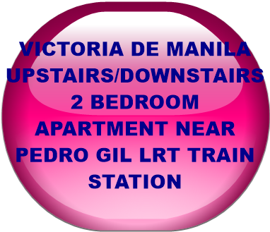 VICTORIA DE MANILA UPSTAIRS/DOWNSTAIRS 2 BEDROOM APARTMENT NEAR PEDRO GIL LRT TRAIN STATION